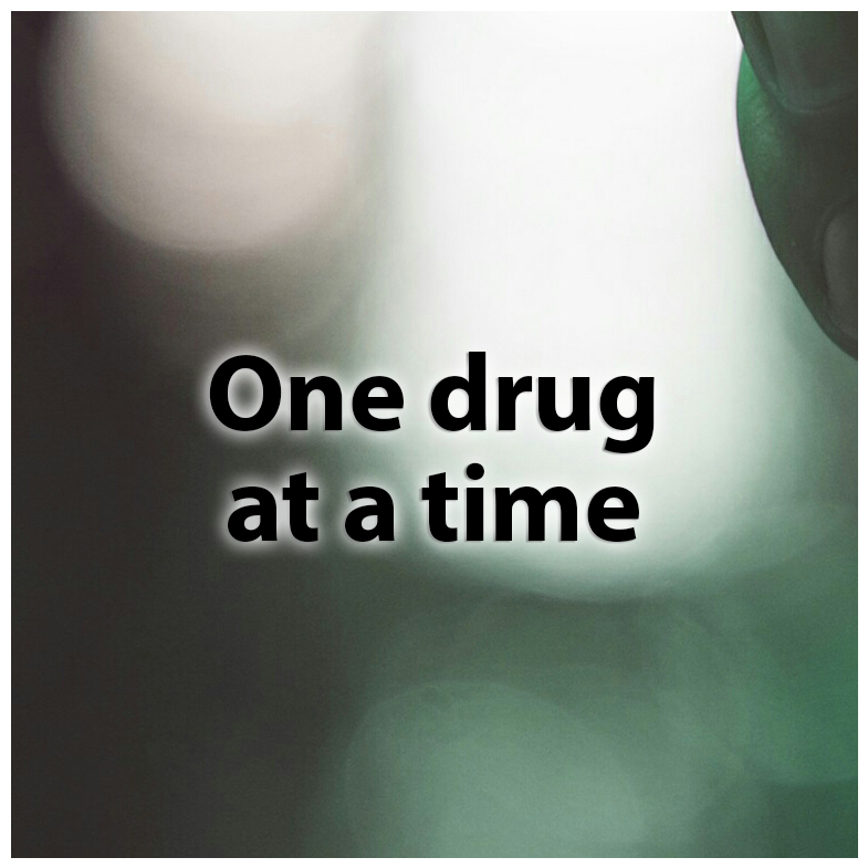 One drug at a time
